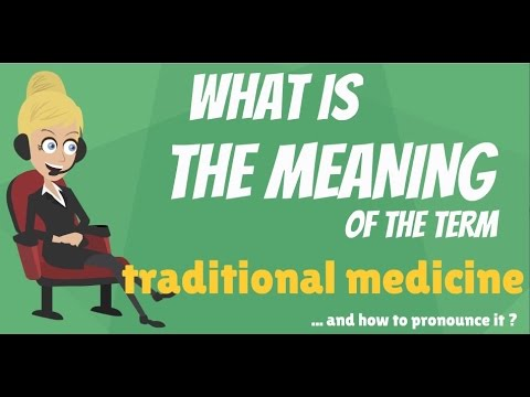 What is TRADITIONAL MEDICINE? What does TRADITIONAL MEDICINE mean? TRADITIONAL MEDICINE meaning